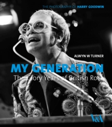 My Generation: the Glory Years of British Rock : Photographs by Harry Goodwin, Hardback Book