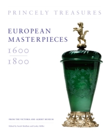 European Masterpieces 1600-1800 : Princely Treasures, from the Victoria and Albert Museum, Hardback Book
