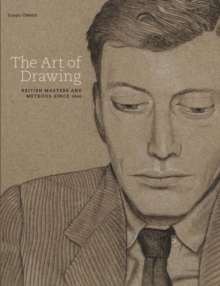 The Art Of Drawing : British Masters and Methods since 16, Hardback Book