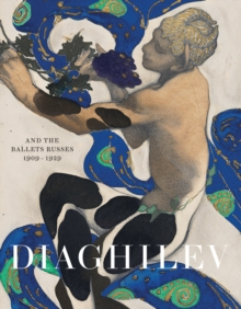 Diaghilev and the Golden Age of the Ballets Russes 1909-1929, Paperback Book