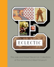 Eclectic: The Julie and Robert Breckman Collections at the Victoria and Albert Museum, Hardback Book