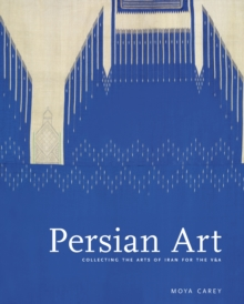 Persian Art : Collecting the Arts of Iran for the V&A, Hardback Book