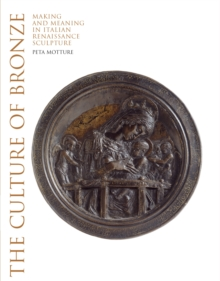 The Culture of Bronze : Making and Meaning in Renaissance Sculpture, Hardback Book