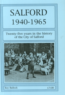 Salford 1940-1965 : Twenty-Five Years in the History of the City of Salford, Paperback Book