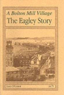 A Bolton Mill Village : The Eagley Story, Paperback Book