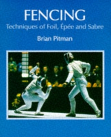 Fencing : Techniques of Foil, Epee and Sabre, Hardback Book