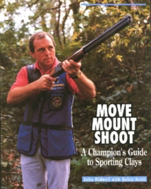 Move, Mount, Shoot : Champion's Guide to Sporting Clays, Hardback Book