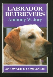 Labrador Retrievers : An Owner's Companion, Hardback Book