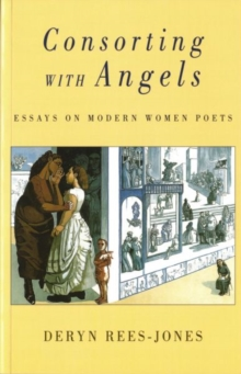 Consorting with Angels : Essays on Modern Women Poets, Paperback Book