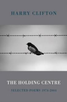 The Holding Centre : Selected Poems 1974-2004, Paperback Book