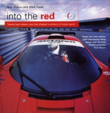 Into the Red : 22 Classic Cars That Shaped a Century of Motor Sport, Hardback Book