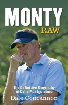 Monty : Raw: The Definitive Biography of Colin Montgomerie, Hardback Book