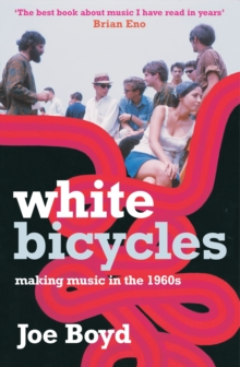 White Bicycles : Making Music in the 1960s, Paperback Book