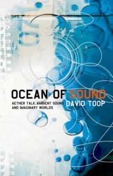 Ocean of Sound : Ambient sound and radical listening in the age of communication, Paperback Book