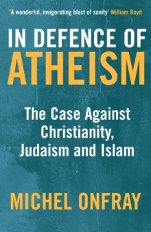In Defence of Atheism : The Case Against Christianity, Judaism and Islam, Paperback Book