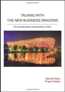 Talking With The New Business Dragons : The Essential Guide to Doing Business in China, Paperback / softback Book