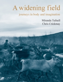 A Widening Field : Journeys in Body and Imagination, Paperback / softback Book
