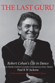 The Last Guru : The Authorised Biography of Robert Cohan, Paperback Book
