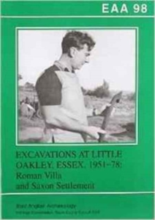 EAA 98: Excavations at Little Oakley, Essex, 1951-78 : Roman Villa and Saxon Settlement, Paperback Book