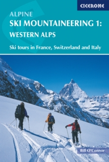 Alpine Ski Mountaineering Vol 1 - Western Alps : Ski tours in France, Switzerland and Italy, Paperback Book