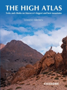 The High Atlas : Treks and climbs on Morocco's biggest and best mountains, Paperback Book