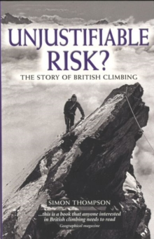 Unjustifiable Risk? : The Story of British Climbing, Paperback Book