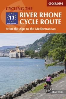 The River Rhone Cycle Route : From the Alps to the Mediterranean, Paperback Book