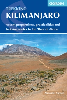 Kilimanjaro : Ascent preparations, practicalities and trekking routes to the 'Roof of Africa', Paperback / softback Book