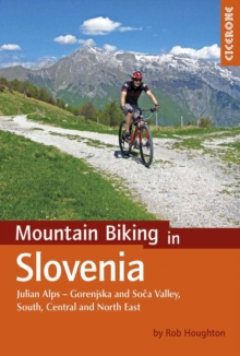 Mountain Biking in Slovenia : Julian Alps - Gorenjska and Soca Valley, South, Central and North East, Paperback Book