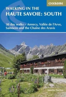 Walking in the Haute Savoie: South : 30 day walks - Annecy, Vallee de l'Arve, Samoens and the Chaine des Aravis, Paperback Book