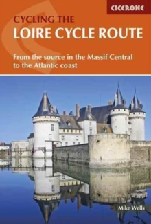The Loire Cycle Route : From the Source in the Massif Central to the Atlantic Coast, Paperback Book