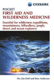 Pocket First Aid and Wilderness Medicine : Essential for expeditions: mountaineers, hillwalkers and explorers - jungle, desert, ocean and remote areas, Paperback / softback Book
