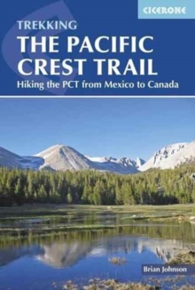 The Pacific Crest Trail : Hiking the PCT from Mexico to Canada, Paperback Book