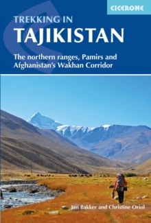 Trekking in Tajikistan : The northern ranges, Pamirs and Afghanistan's Wakhan Corridor, Paperback / softback Book
