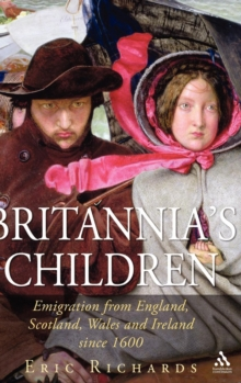 Britannia's Children : Emigration from England, Scotland, Wales and Ireland Since 1600, Hardback Book