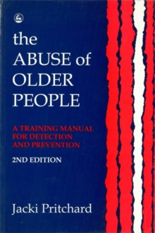 The Abuse of Older People : A Training Manual for Detection and Prevention, Paperback / softback Book