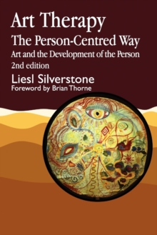 Art Therapy - The Person-Centred Way : Art and the Development of the Person, Paperback Book