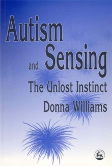 Autism and Sensing : The Unlost Instinct, Paperback / softback Book