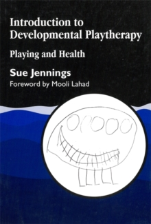 Introduction to Developmental Playtherapy : Playing and Health, Paperback / softback Book