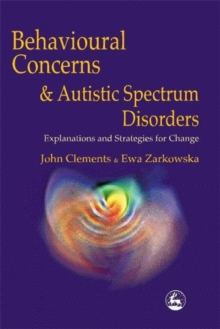 Behavioural Concerns and Autistic Spectrum Disorders : Explanations and Strategies for Change, Paperback Book