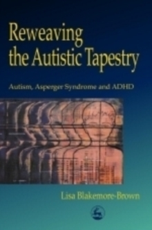 Reweaving the Autistic Tapestry : Autism, Asperger Syndrome and ADHD, Paperback Book