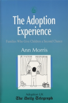 The Adoption Experience : Families Who Give Children a Second Chance, Paperback Book