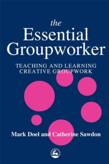 The Essential Groupworker : Teaching and Learning Creative Groupwork, Paperback / softback Book