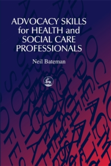 Advocacy Skills for Health and Social Care Professionals, Paperback Book