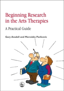 Beginning Research in the Arts Therapies : A Practical Guide, Paperback / softback Book