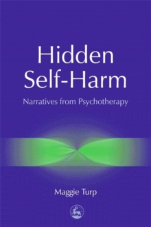 Hidden Self-Harm : Narratives from Psychotherapy, Paperback / softback Book