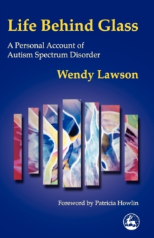 Life Behind Glass : A Personal Account of Autism Spectrum Disorder, Paperback Book
