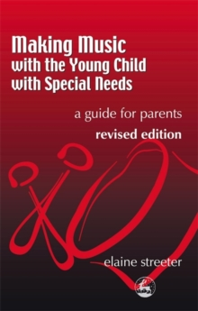 Making Music with the Young Child with Special Needs : A Guide for Parents, Paperback / softback Book