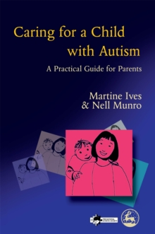 Caring for a Child with Autism : A Practical Guide for Parents, Paperback / softback Book