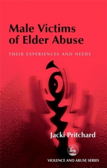 Male Victims of Elder Abuse : Their Experiences and Needs, Paperback / softback Book